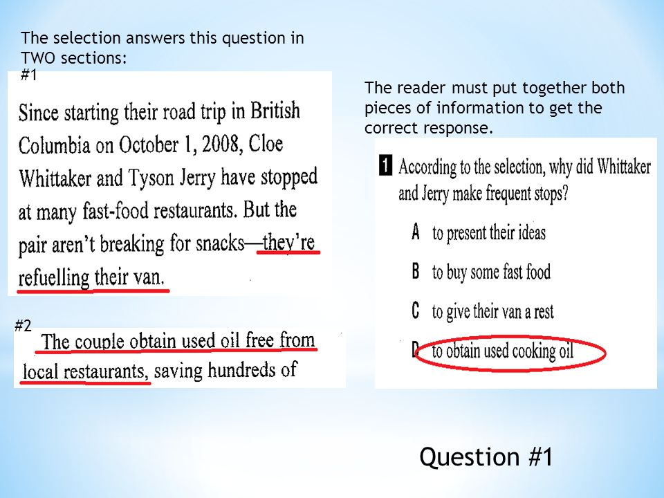 Question #1 #1 #2 The selection answers this question in TWO sections: The reader must put together both pieces of information to get the correct resp