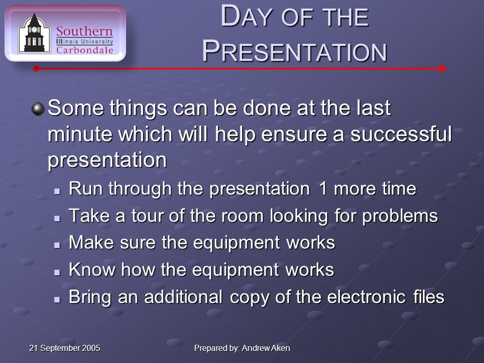 21 September 2005 Prepared by: Andrew Aken P RACTICE Practice is the single most important factor contributing to a good presentation.