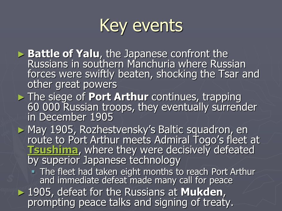 Key events ► Battle of Yalu, the Japanese confront the Russians in southern Manchuria where Russian forces were swiftly beaten, shocking the Tsar and