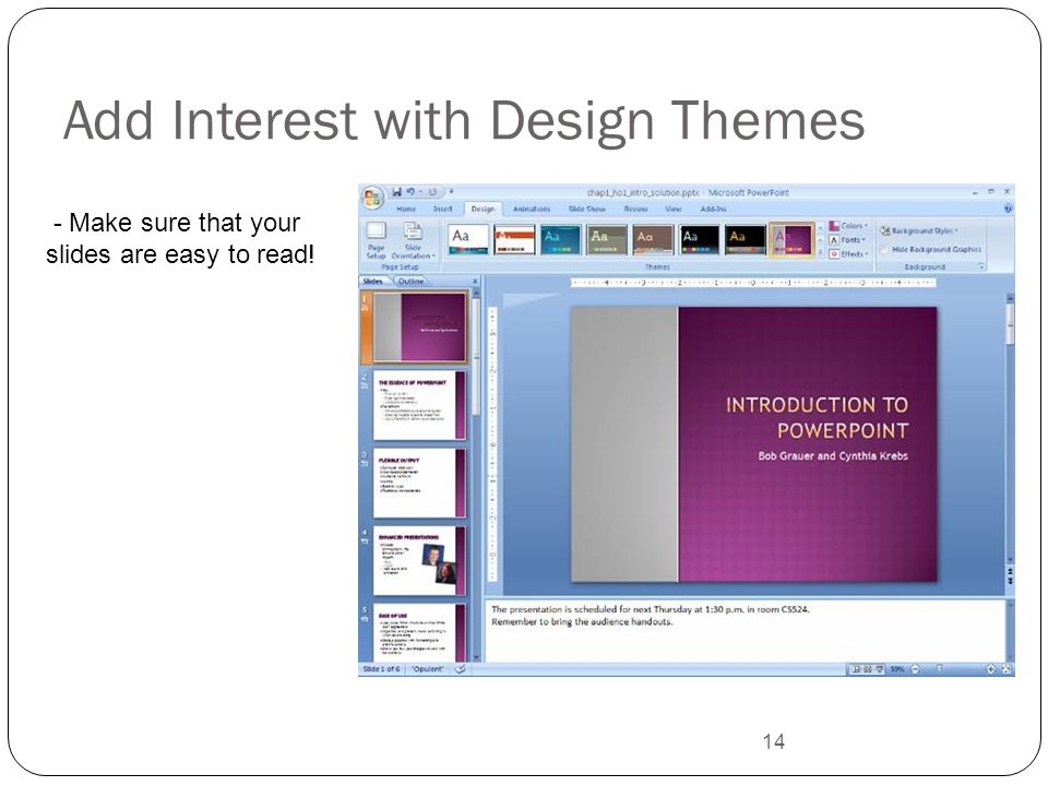 14 Add Interest with Design Themes - Make sure that your slides are easy to read!