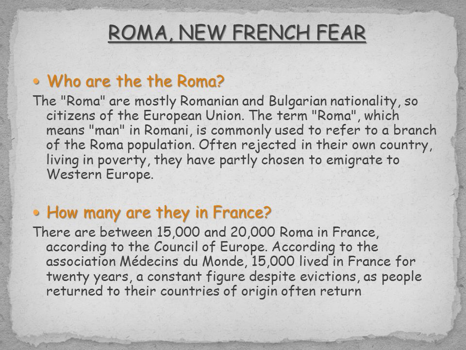 ROMA, NEW FRENCH FEAR Who are the the Roma. Who are the the Roma.