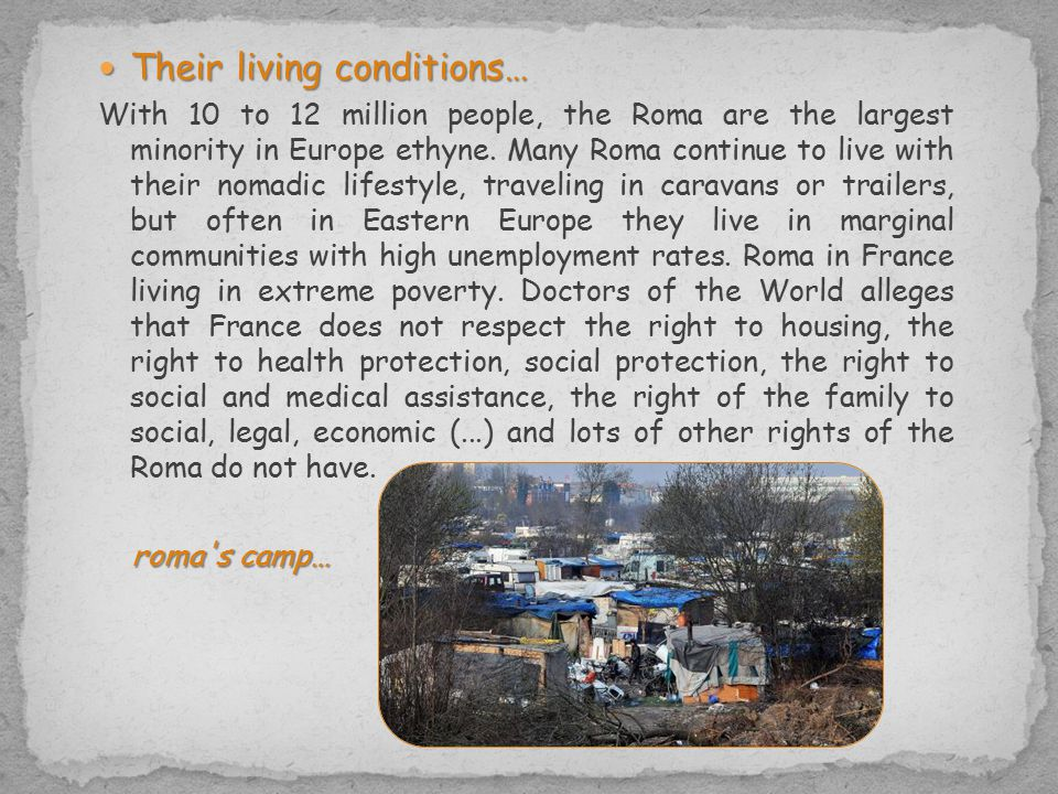 Their living conditions… Their living conditions… With 10 to 12 million people, the Roma are the largest minority in Europe ethyne.