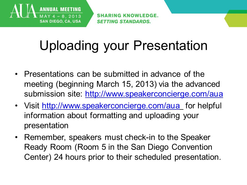 Uploading your Presentation Presentations can be submitted in advance of the meeting (beginning March 15, 2013) via the advanced submission site: http