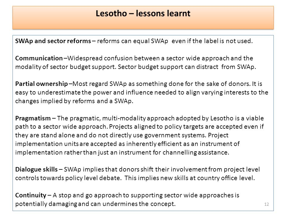 Lesotho – lessons learnt SWAp and sector reforms – reforms can equal SWAp even if the label is not used. Communication –Widespread confusion between a