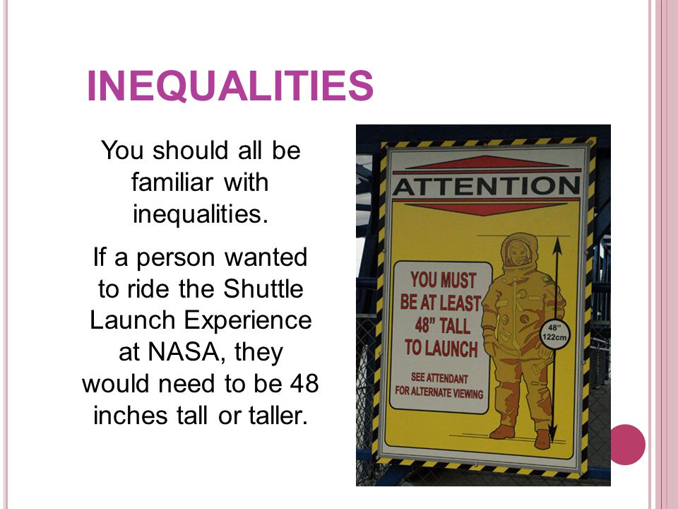 You should all be familiar with inequalities.We could express this as an inequality.