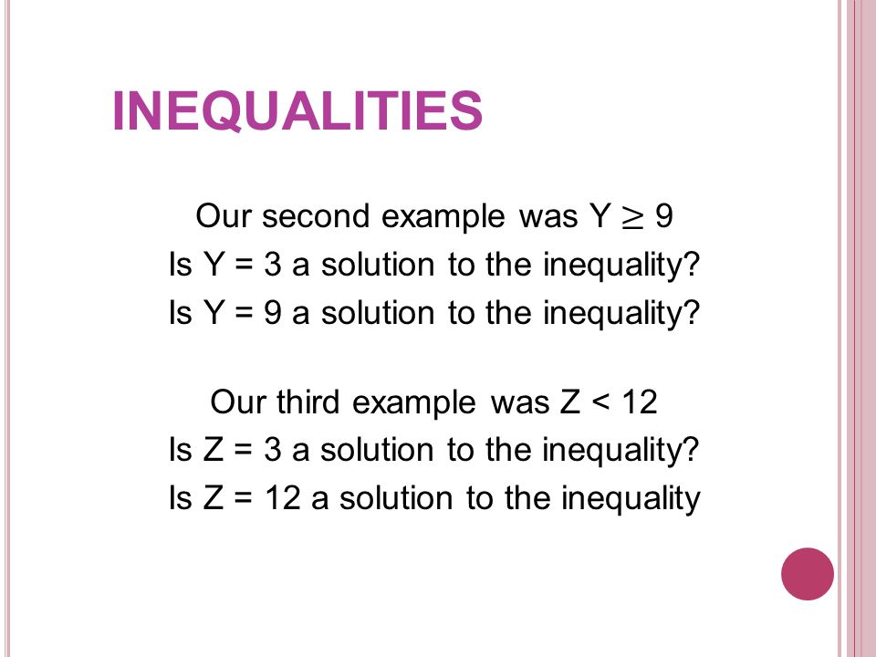 Let's try our complicated examples: Q – 7 > -12 Is Q = 2 a solution to the inequality.