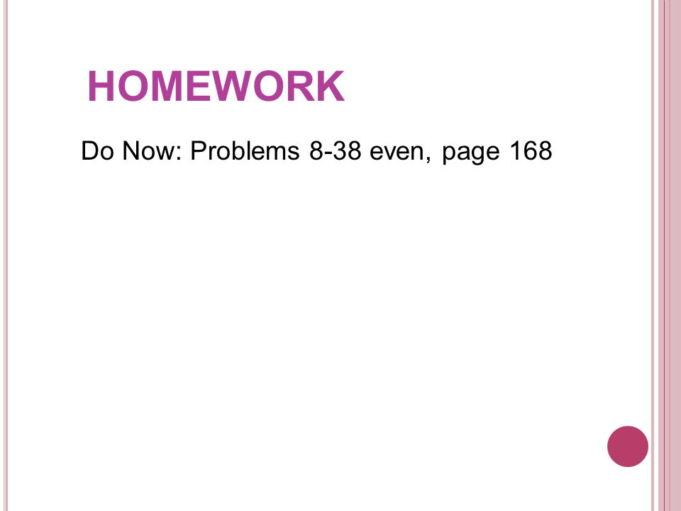 Do Now: Problems 8-38 even, page 168 HOMEWORK