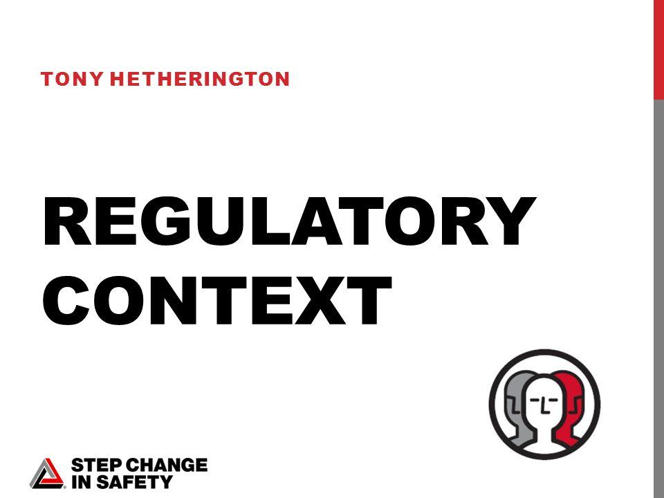 REGULATORY CONTEXT TONY HETHERINGTON