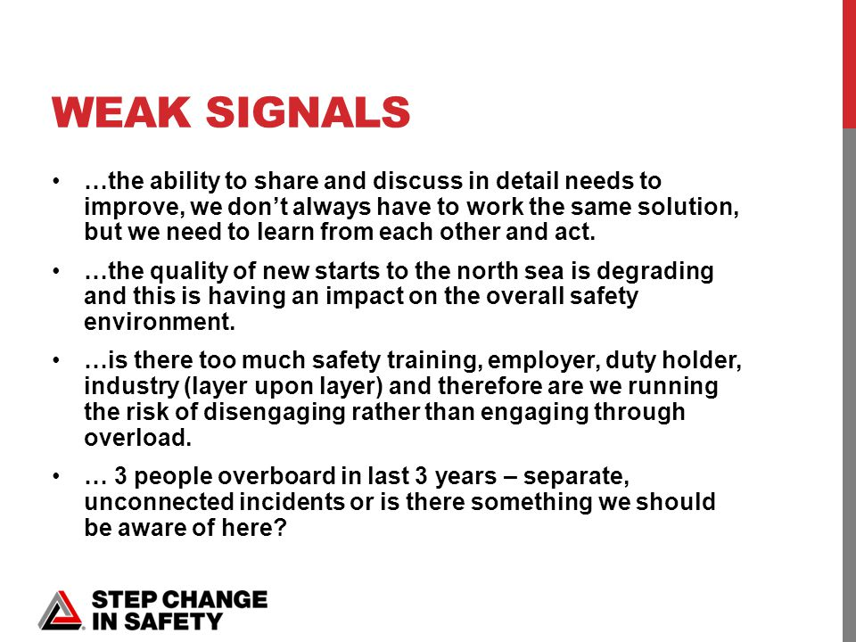 WEAK SIGNALS …the ability to share and discuss in detail needs to improve, we don't always have to work the same solution, but we need to learn from each other and act.