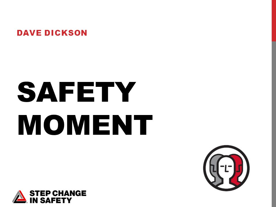 SAFETY MOMENT DAVE DICKSON