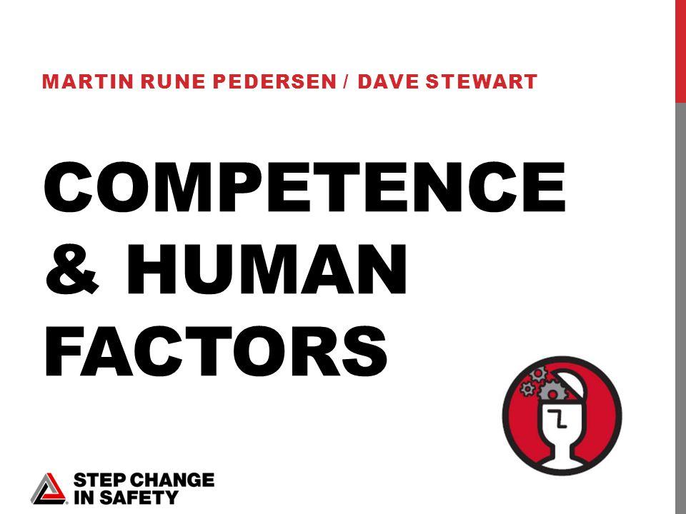 COMPETENCE & HUMAN FACTORS MARTIN RUNE PEDERSEN / DAVE STEWART