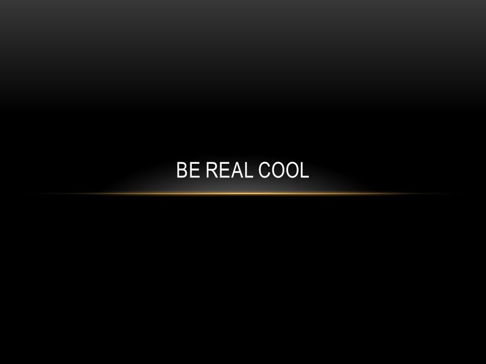 BE REAL COOL