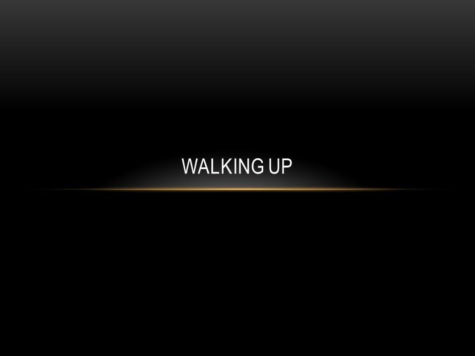 WALKING UP