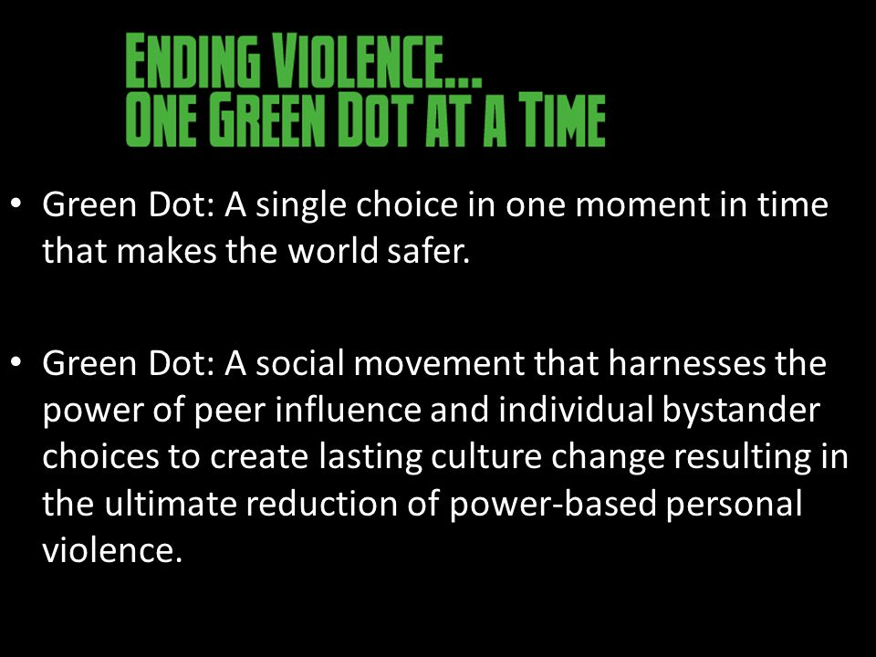 Green Dot: A single choice in one moment in time that makes the world safer.