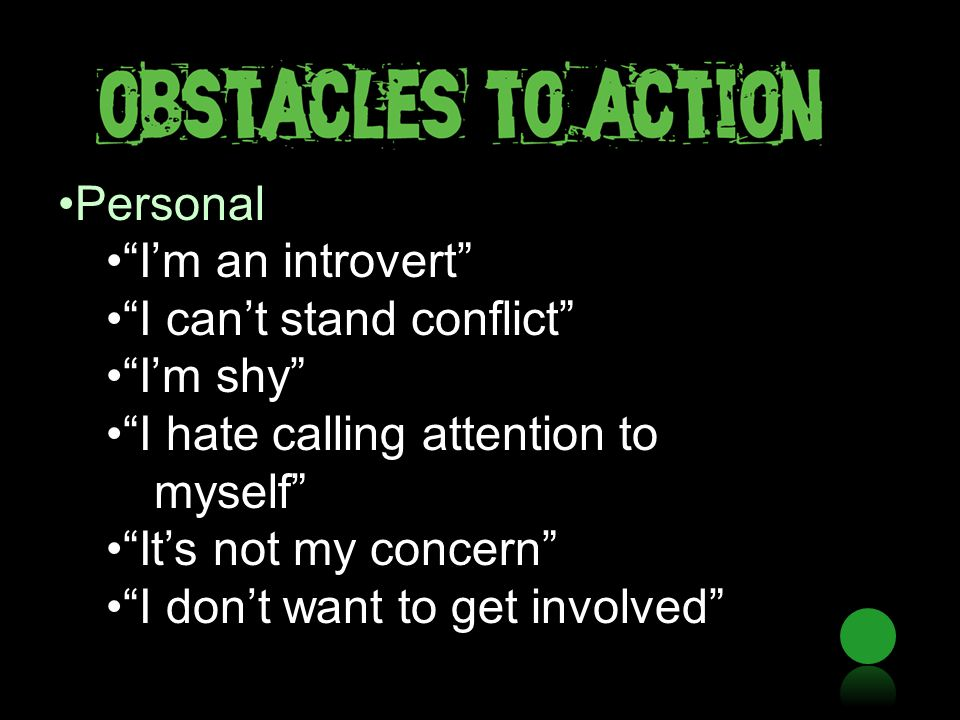 Personal I'm an introvert I can't stand conflict I'm shy I hate calling attention to myself It's not my concern I don't want to get involved