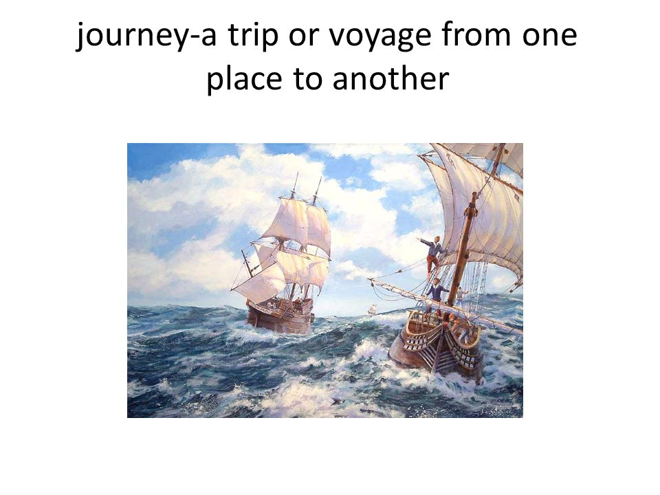 journey-a trip or voyage from one place to another