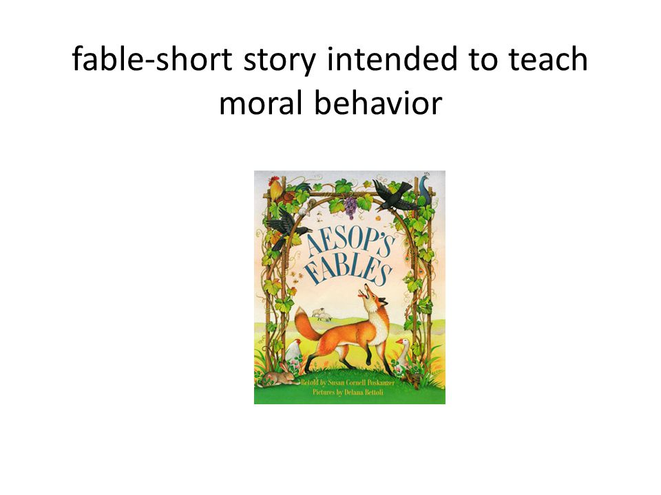 fable-short story intended to teach moral behavior
