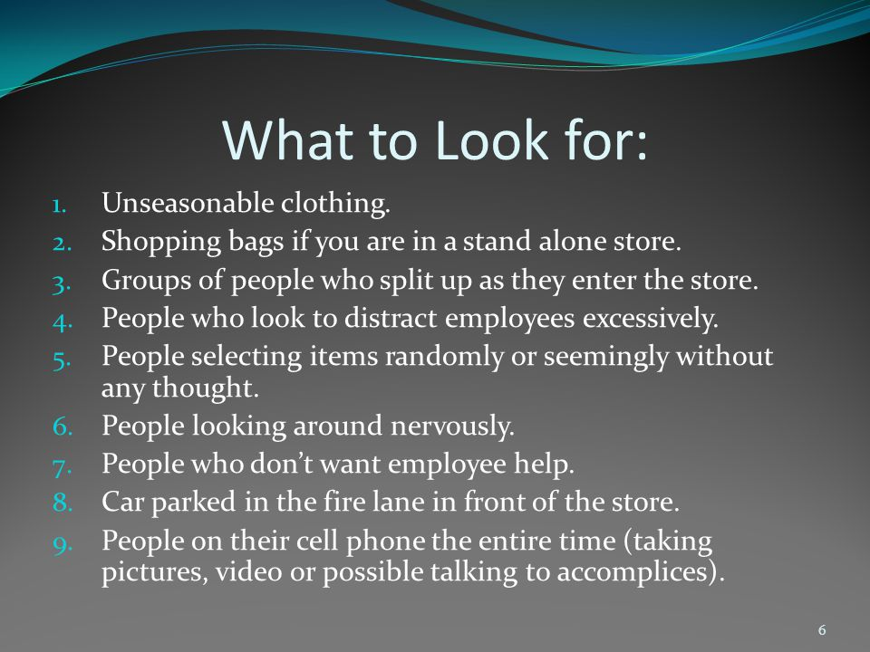 What to Look for: 1. Unseasonable clothing. 2. Shopping bags if you are in a stand alone store.