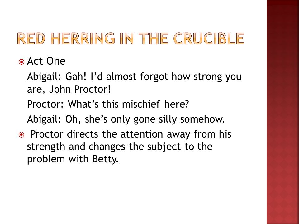  Act One Abigail: Gah. I'd almost forgot how strong you are, John Proctor.