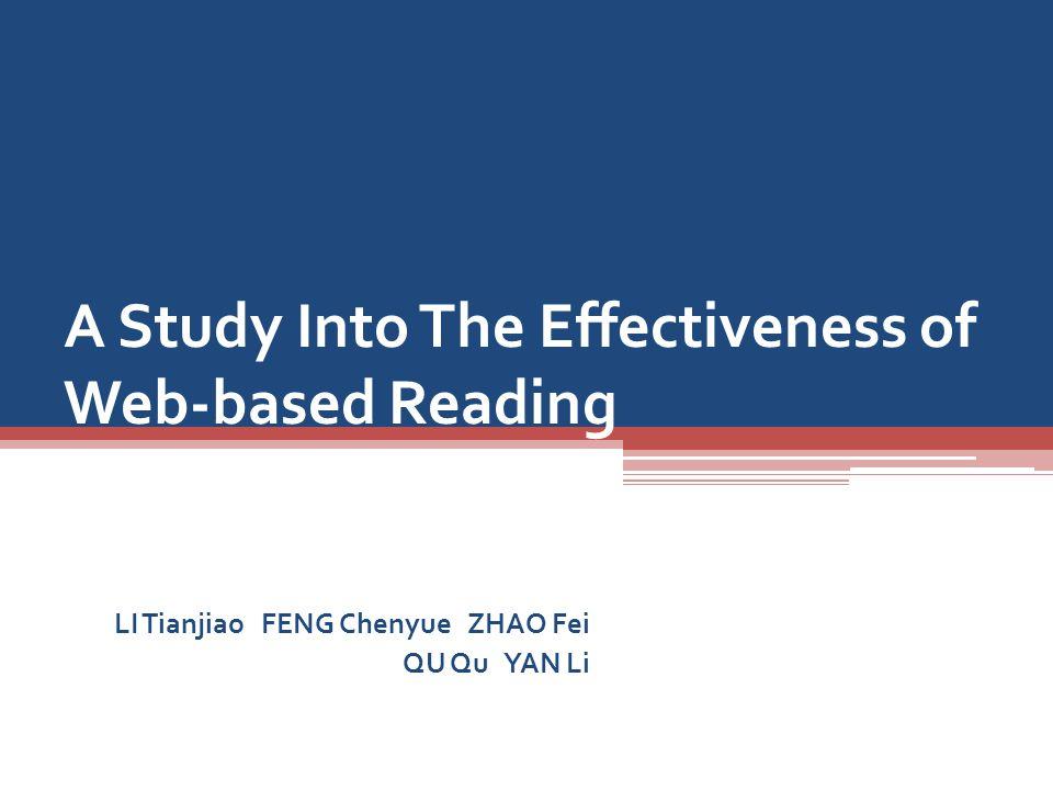 A Study Into The Effectiveness of Web-based Reading LI Tianjiao FENG Chenyue ZHAO Fei QU Qu YAN Li