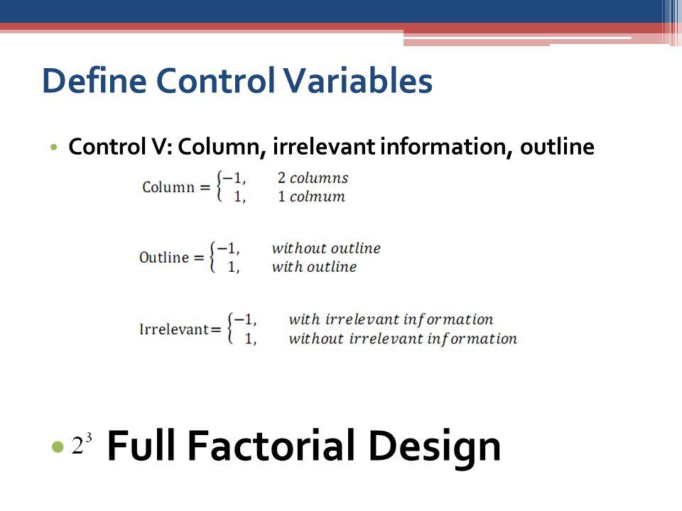 Define Control Variables Control V: Column, irrelevant information, outline Full Factorial Design