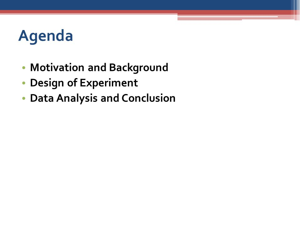 Agenda Motivation and Background Design of Experiment Data Analysis and Conclusion