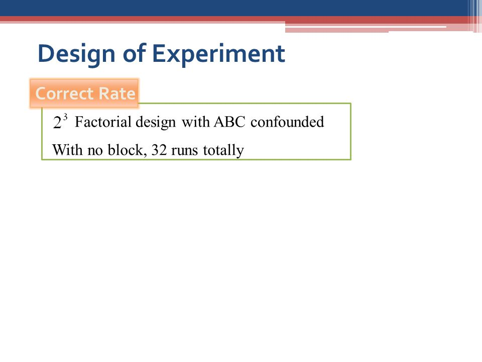 Factorial design with ABC confounded With no block, 32 runs totally Correct Rate Design of Experiment