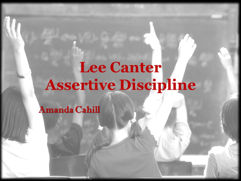 Lee Canter Assertive Discipline Amanda Cahill