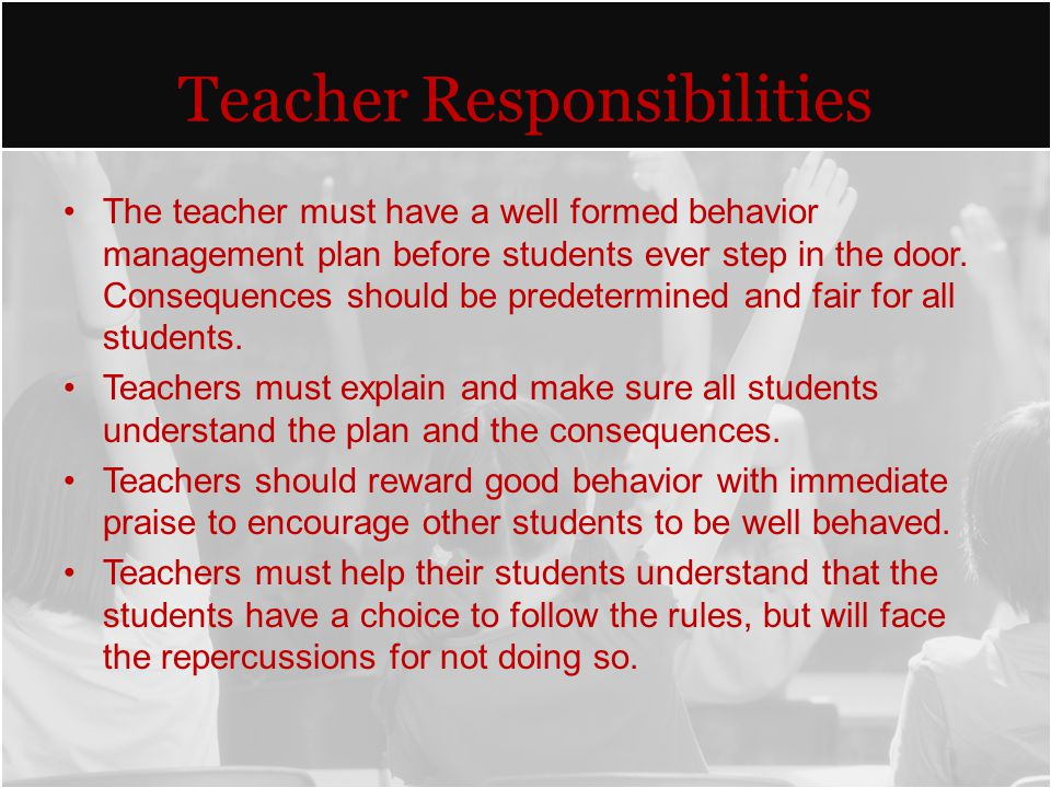 Basic Tenets The classroom has a well developed and meticulously followed behavior management plan. Consequences, both negative and positive, are pred