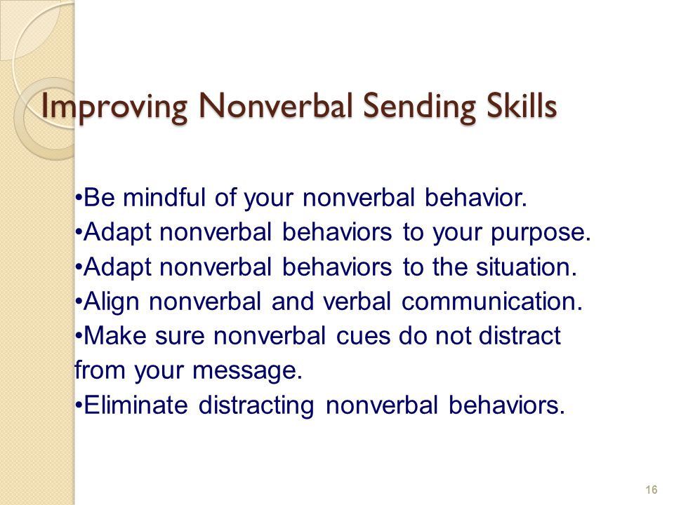 Improving Nonverbal Interpretation Skills 17 Be mindful that most nonverbal cues do not have set meanings.