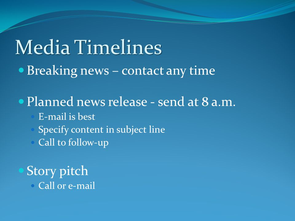 Media Timelines Breaking news – contact any time Planned news release - send at 8 a.m.