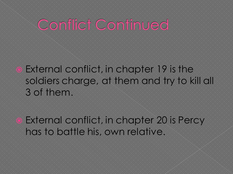  External conflict, in chapter 19 is the soldiers charge, at them and try to kill all 3 of them.