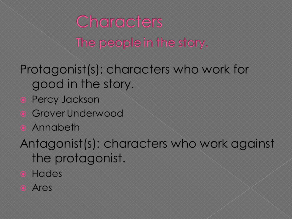 Protagonist(s): characters who work for good in the story.