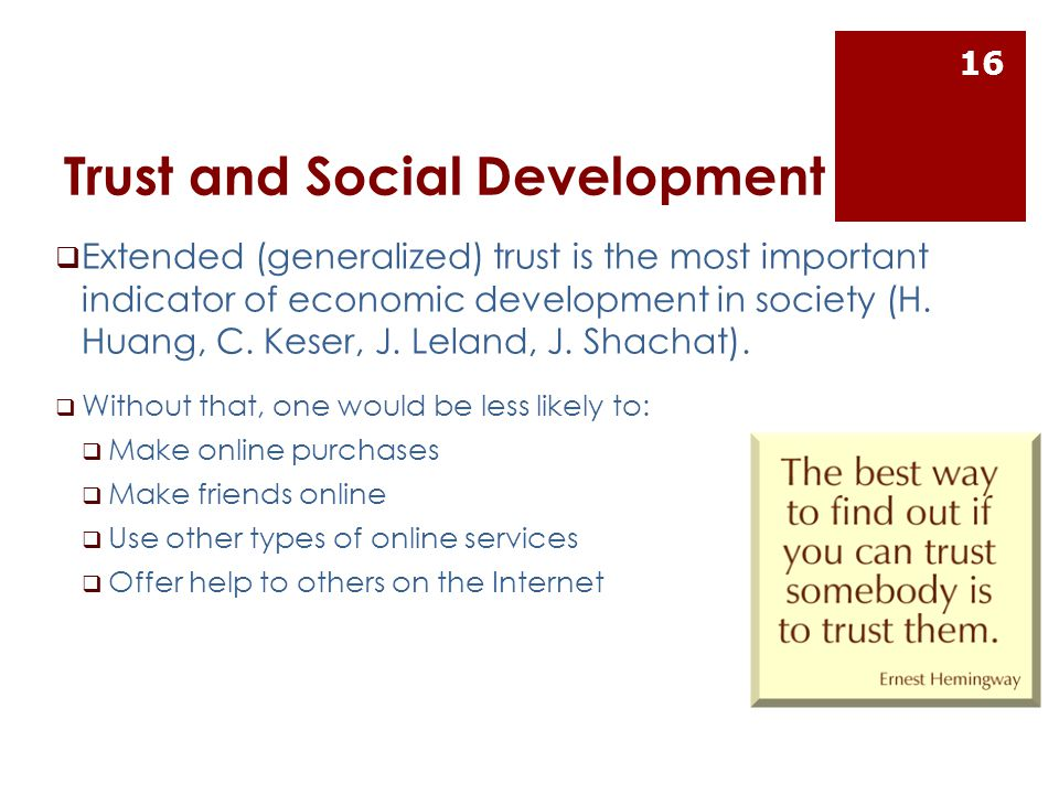 Trust and Social Development  Extended (generalized) trust is the most important indicator of economic development in society (H.