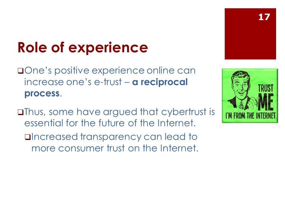 Role of experience  One's positive experience online can increase one's e-trust – a reciprocal process.