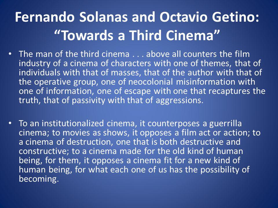 Key Examples of Third Cinema From Latin America: – Black God, White Devil (1964); Glauber Rocha (Brazil) – The Hour of the Furnaces (1968); Solanas and Getino (Argentina) – Memories of Underdevelopment (1968); Tomas Gutierrez Alea (Cuba) From Africa: – Black Girl (1965); Ousmane Sembene (Senegal) – The Battle of Algiers (1966); Gillo Pontecorvo (Algeria) – Soleil O (1967); Med Hondo (Mauritania) – Touki Bouki (1973); Djibril Mambety (Senegal) From Asia: – Perfumed Nightmare (1977); Kidlat Tahimik (Philippines) – In Search of Famine (1981); Mrinal Sen (India)