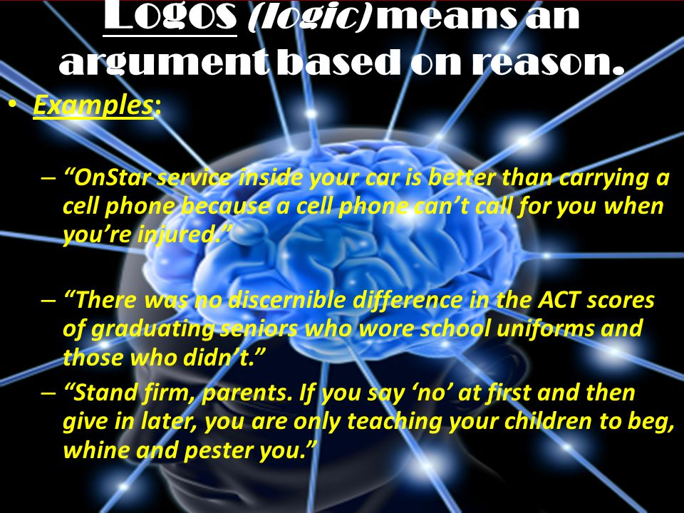 REVIEW Ethos, Pathos and Logos 1.ETHOS= an ethical or moral argument 2.PATHOS= an emotional argument 3.LOGOS= a logical argument