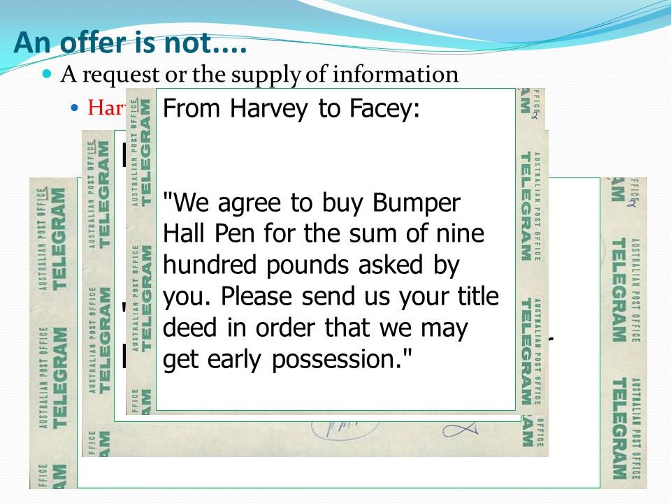 An offer is not.... A request or the supply of information Harvey v Facey [1893]AC552 From Harvey to Facey: