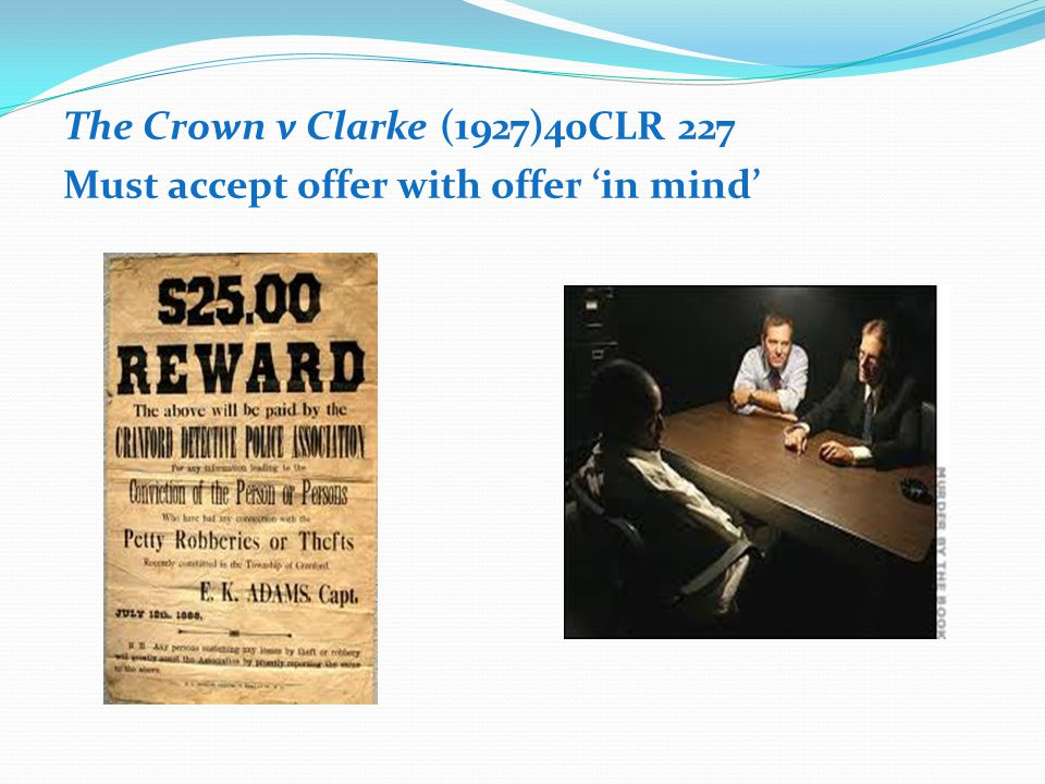 The Crown v Clarke (1927)40CLR 227 Must accept offer with offer 'in mind'