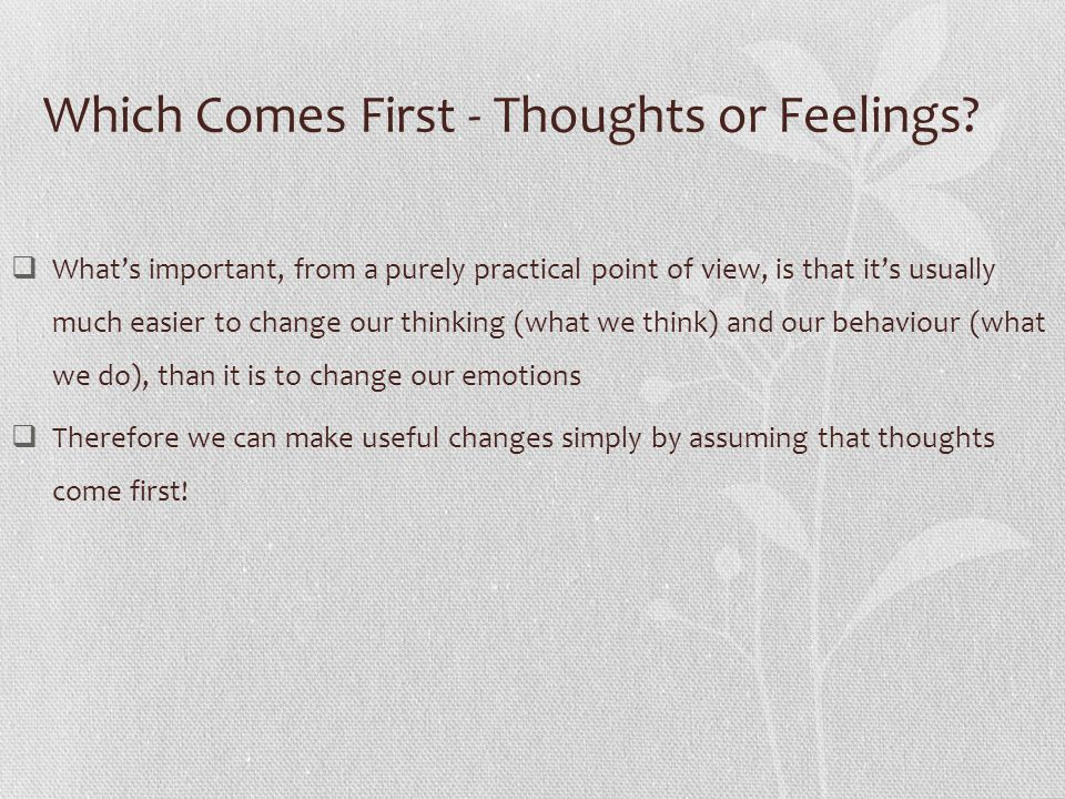 Which Comes First - Thoughts or Feelings.