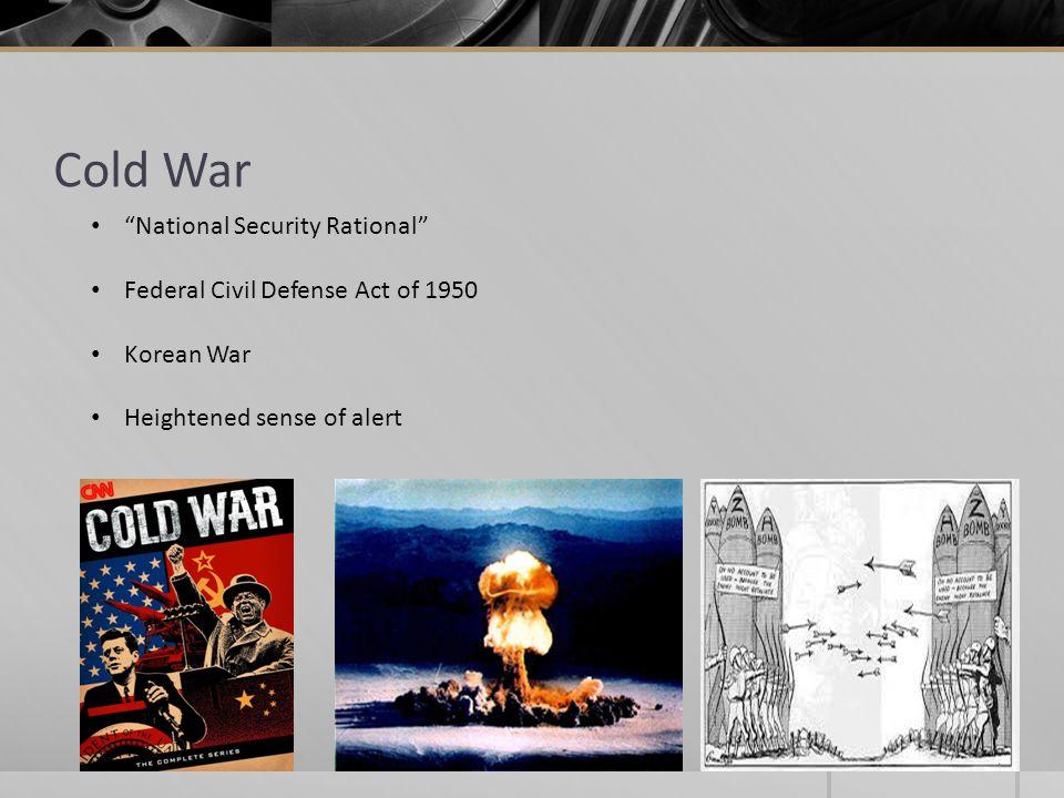 Cold War National Security Rational Federal Civil Defense Act of 1950 Korean War Heightened sense of alert