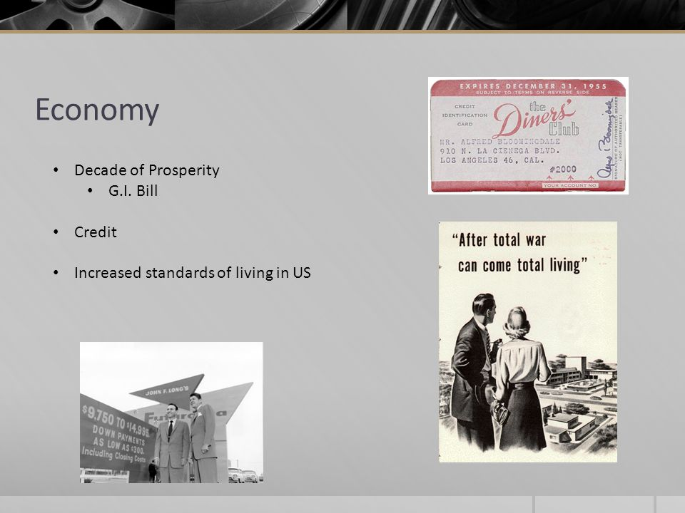 Economy Decade of Prosperity G.I. Bill Credit Increased standards of living in US