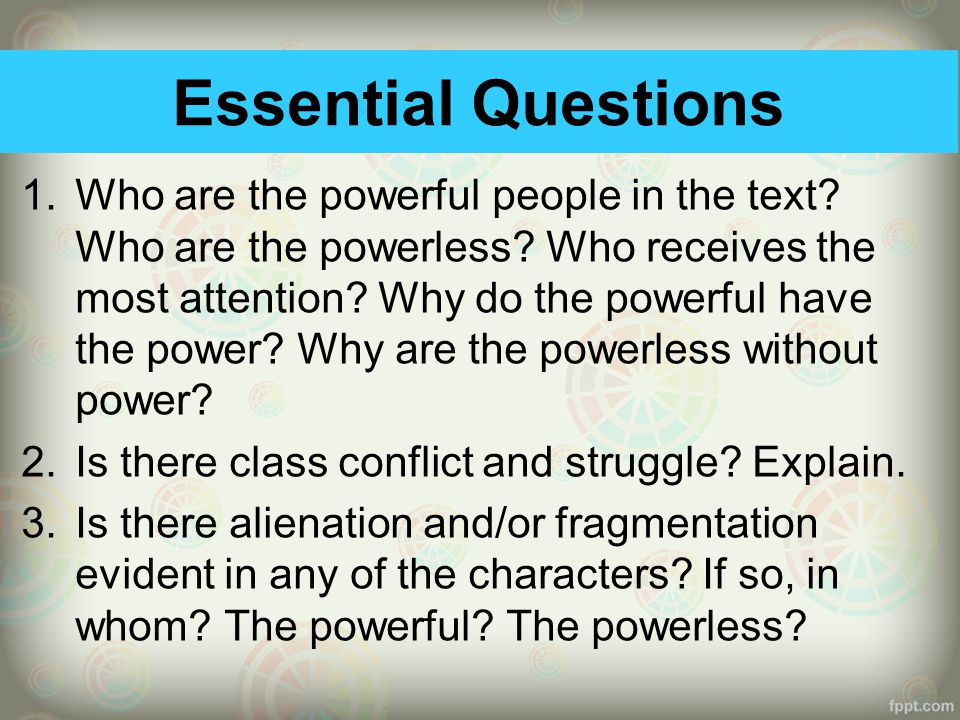 Essential Questions 1.Who are the powerful people in the text.