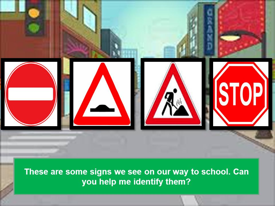 These are some signs we see on our way to school. Can you help me identify them?