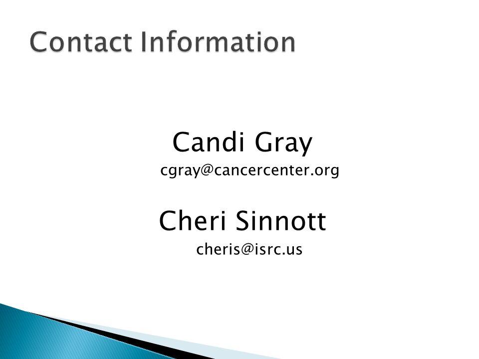 Candi Gray cgray@cancercenter.org Cheri Sinnott cheris@isrc.us