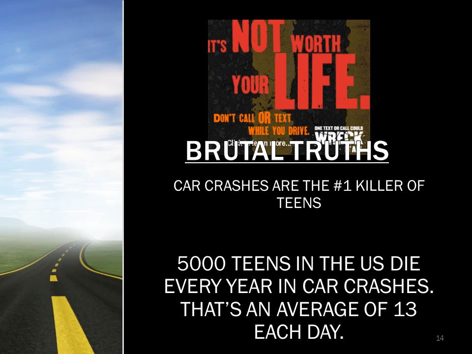 CAR CRASHES ARE THE #1 KILLER OF TEENS 5000 TEENS IN THE US DIE EVERY YEAR IN CAR CRASHES.