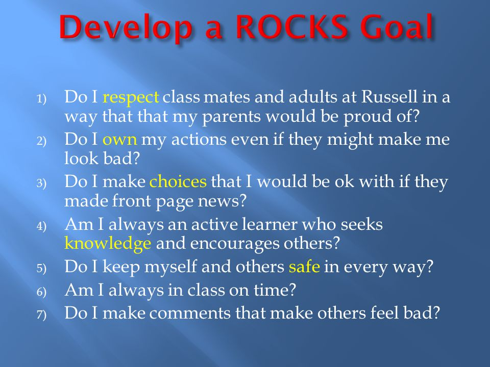 1) Do I respect class mates and adults at Russell in a way that that my parents would be proud of.