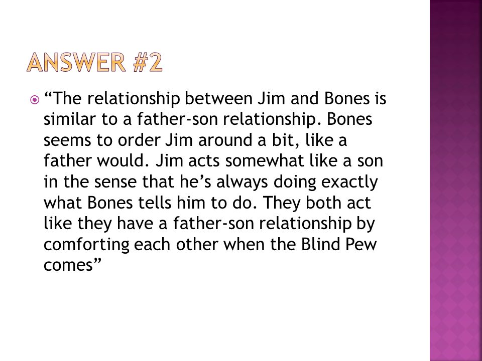  The relationship between Jim and Bones is similar to a father-son relationship.