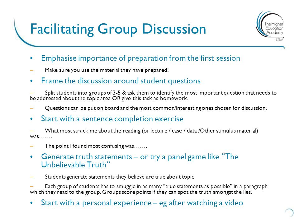 Facilitating Group Discussion Emphasise importance of preparation from the first session – Make sure you use the material they have prepared! Frame th