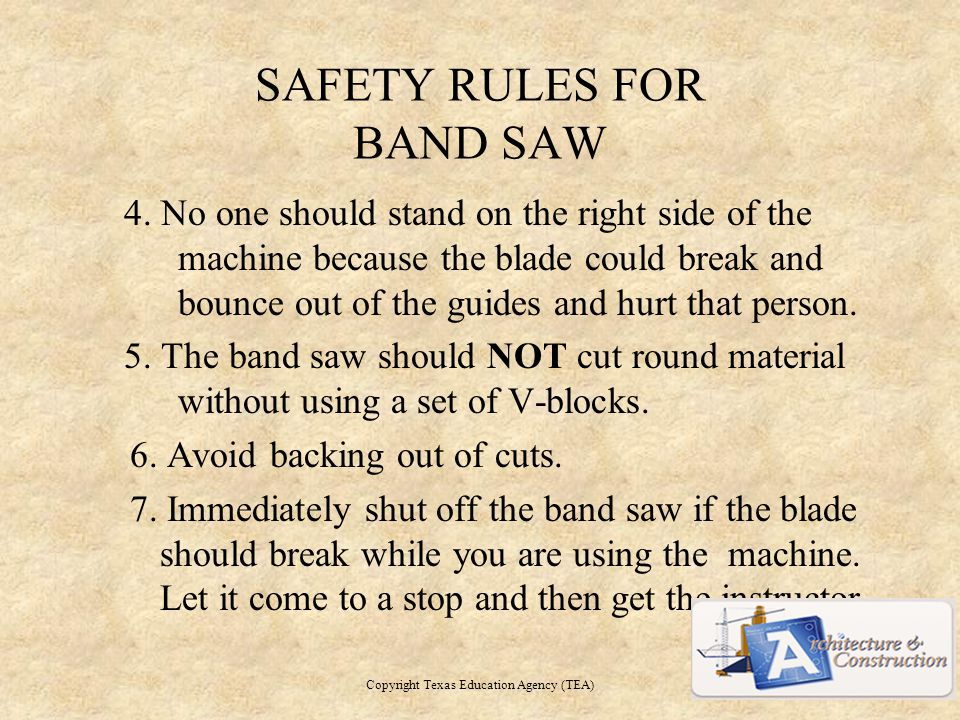 SAFETY RULES FOR BAND SAW 4.